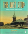 'The Last Stop: Ontario's Heritage Railway Stations' book cover